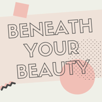 Beneath Your Beauty podcast