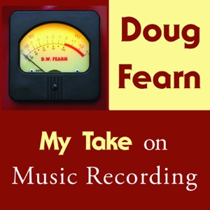 My Take on Music Recording with Doug Fearn