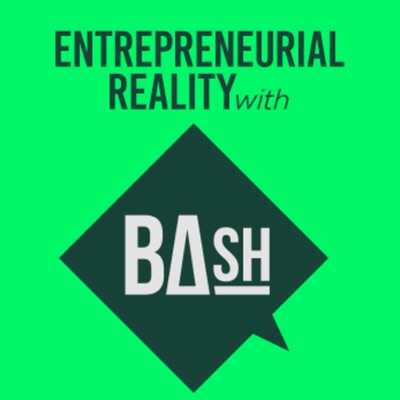 Entrepreneurial Reality with BAsh