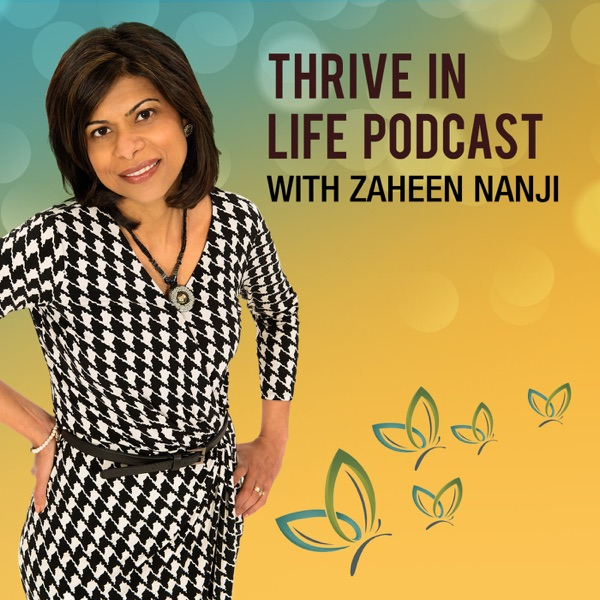 Thrive in Life Podcast with Zaheen Nanji
