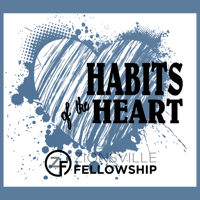 Habits of the Heart - Zionsville Fellowship Church podcast