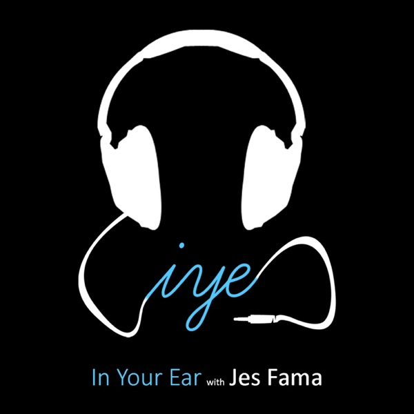 In Your Ear with Jes Fama