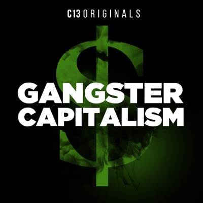 Gangster Capitalism:C13Originals