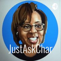 JustAskChar Advice Channel podcast