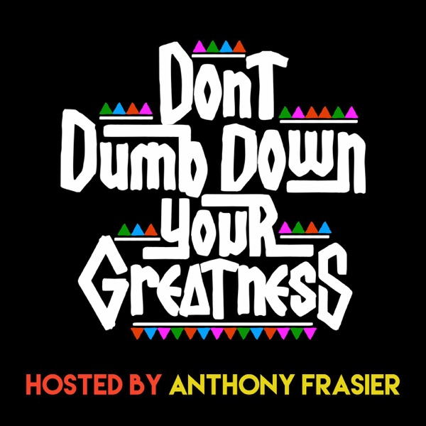 Don't Dumb Down Your Greatness