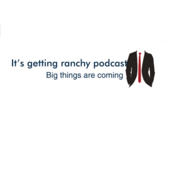 Its Getting Ranchy Podcast
