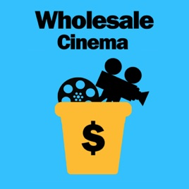 Wholesale Cinema on Apple Podcasts
