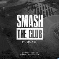 Smash The Club Podcast podcast