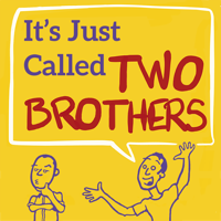 It's Just Called Two Brothers podcast