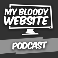 My Bloody Website Podcast podcast