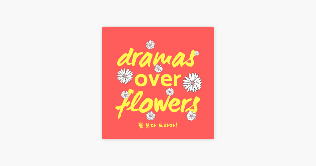 Dramas Over Flowers on Apple Podcasts