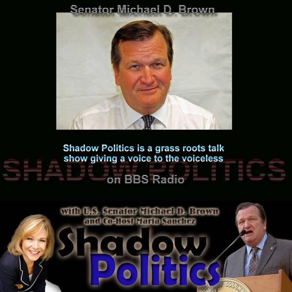 Shadow Politics with US Senator Michael D Brown and Maria Sanchez