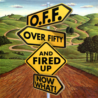 O.F.F. Over Fifty and Fired UP Now What! podcast