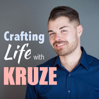 Crafting Life With Kruze podcast