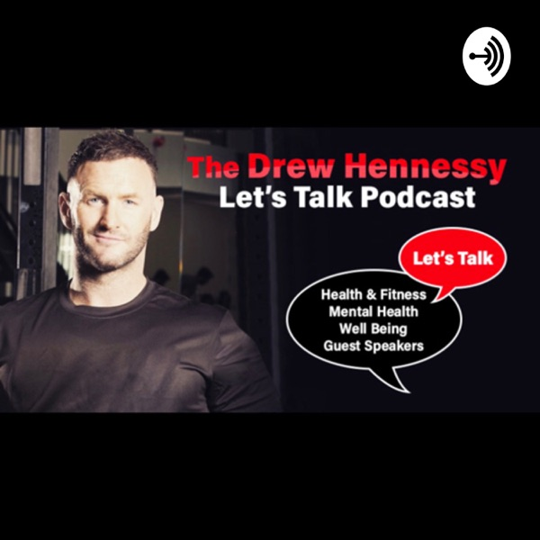 The Drew Hennessy Lets Talk Podcast