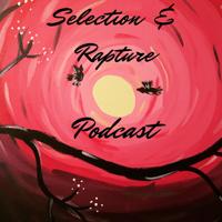 Selection & Rapture Podcast podcast