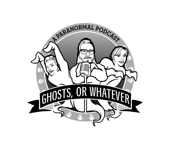 Ghosts, Or Whatever: A Paranormal Podcast