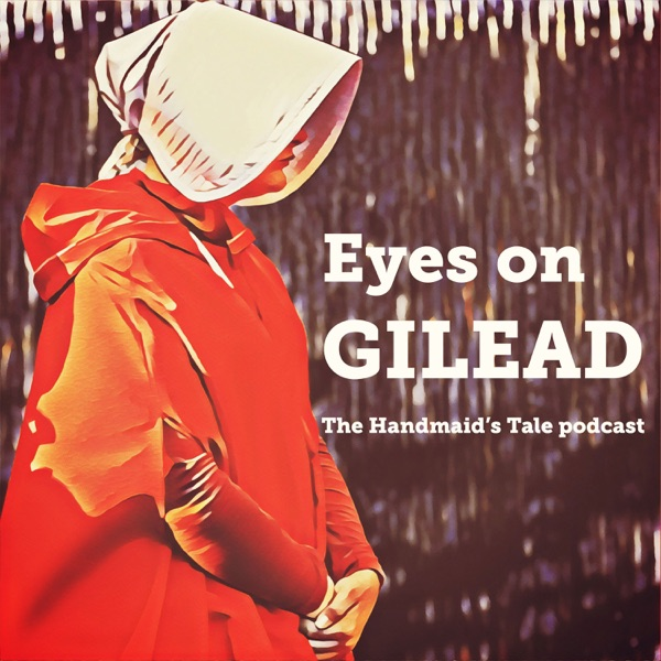 Eyes on Gilead: A Handmaid's Tale podcast