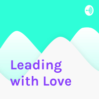 Leading with Love podcast