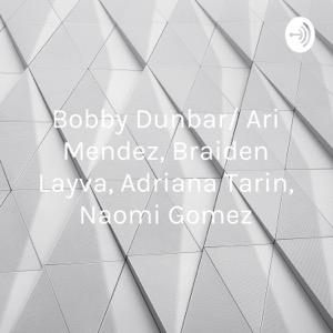 Bobby Dunbar/ Ari Mendez, Braiden Layva, Adriana Tarin, Naomi Gomez