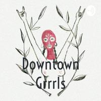 Downtown Grrrls podcast