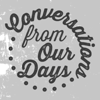 Conversations From Our Days podcast podcast