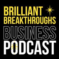 Brilliant Breakthroughs Business Podcast podcast