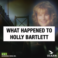What Happened to Holly Bartlett podcast