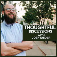 Thoughtful Discussions With Josh Snider podcast