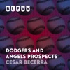 Bleav in Dodgers and Angels Prospects with Cesar Becerra