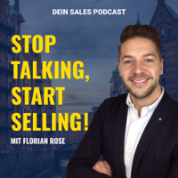 Stop Talking, Start Selling! Dein Sales Podcast mit Florian Rose podcast