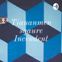 Tiananmen sqaure Incendent podcast