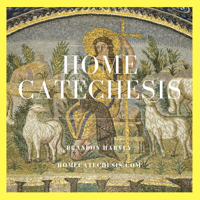 Home Catechesis Podcast podcast