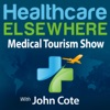 Healthcare Elsewhere | The Medical Tourism Show with John Cote artwork
