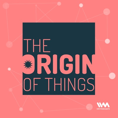 The Origin Of Things:IVM Podcasts