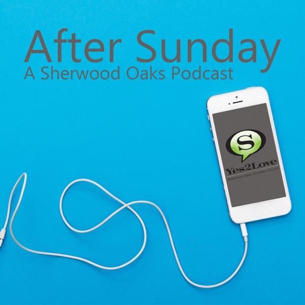 After Sunday - A Sherwood Oaks Podcast