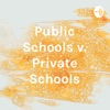 Public Schools v. Private Schools