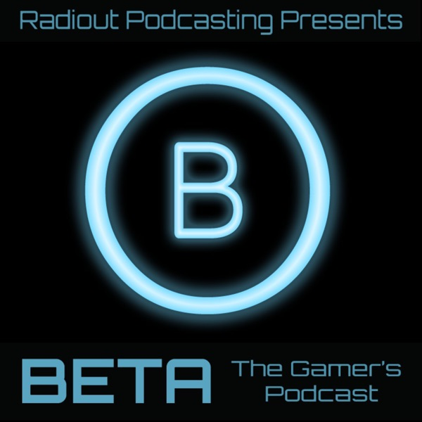 BETA: The Gamer's Podcast