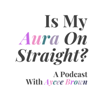 Is My Aura On Straight? podcast