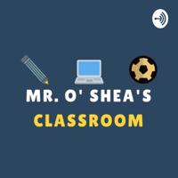 Mr. O' Shea's Classroom podcast