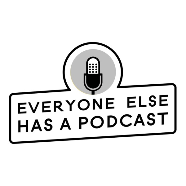 Everyone Else Has A Podcast - Everyone Else Has A Podcast