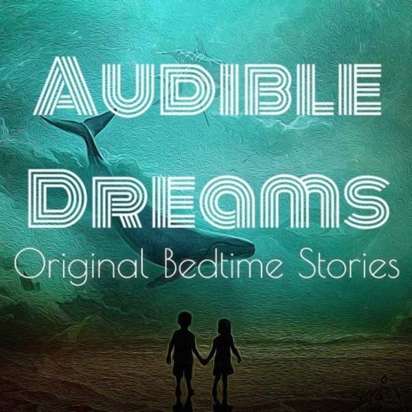 Audible Dreams: Original Bedtime Stories