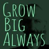 Grow Big Always artwork