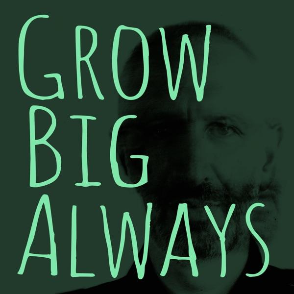 Grow Big Always