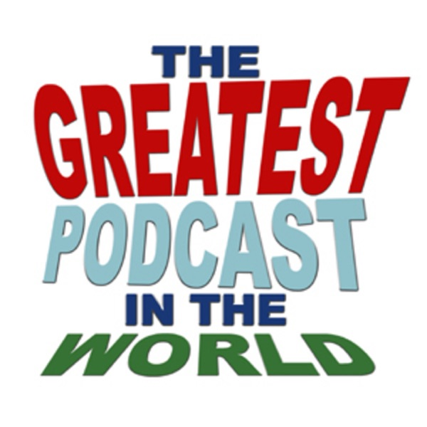The Greatest Podcast In The World!