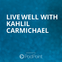 Live Well with Kahlil Carmichael podcast