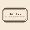 Shite Talk: An Irish History Podcast