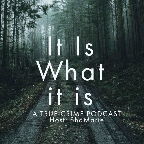 It Is What It Is: A True Crime Podcast
