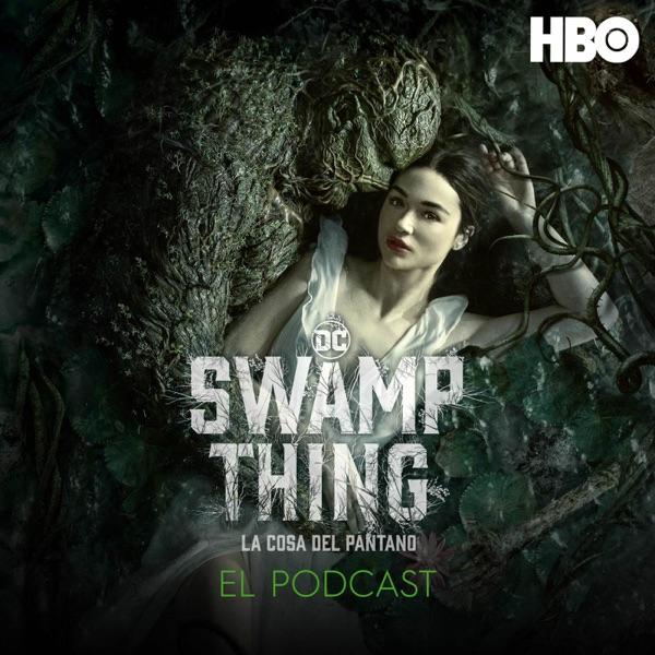 Swamp Thing - La Cosa del Pantano: El Podcast Oficial