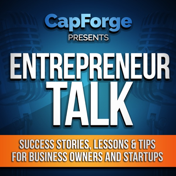 Entrepreneur Talk by CapForge- Daily Entrepreneur Interviews, Success Stories, Lessons Learned, Inspiration, Tips and More from Serial Small Business Owner Matt Remuzzi